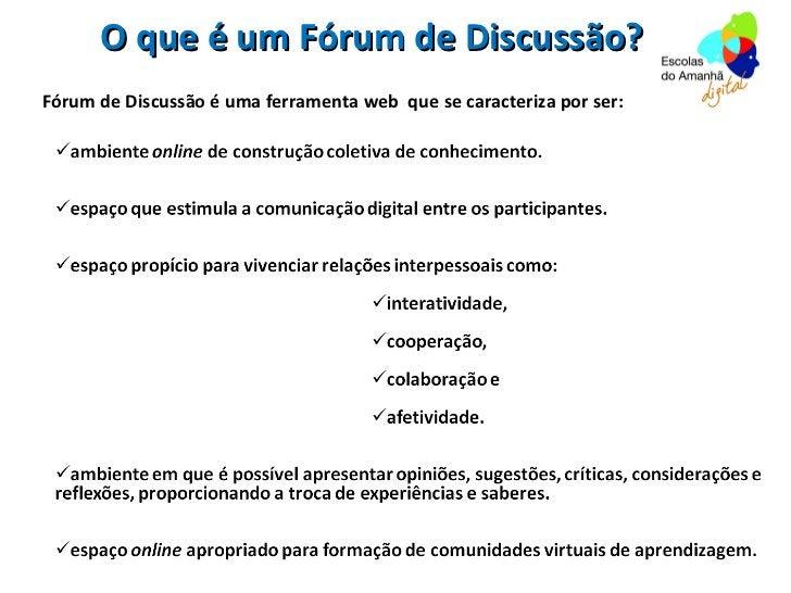 O que é um Fórum de Discussão?Fórum de Discussão é uma ferramenta web que se caracteriza por ser:
