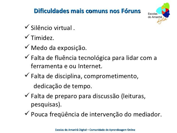 Dificuldades mais comuns nos Fóruns Silêncio virtual . Timidez. Medo da exposição. Falta de fluência tecnológica para ...