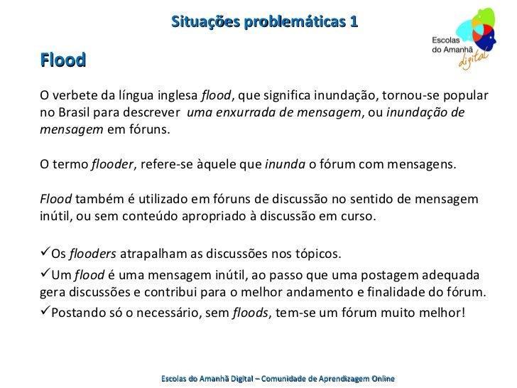 Situações problemáticas 1FloodO verbete da língua inglesa flood, que significa inundação, tornou-se popularno Brasil para ...