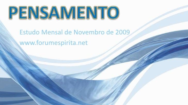 PENSAMENTO<br />Estudo Mensal de Novembro de 2009<br />www.forumespirita.net<br />