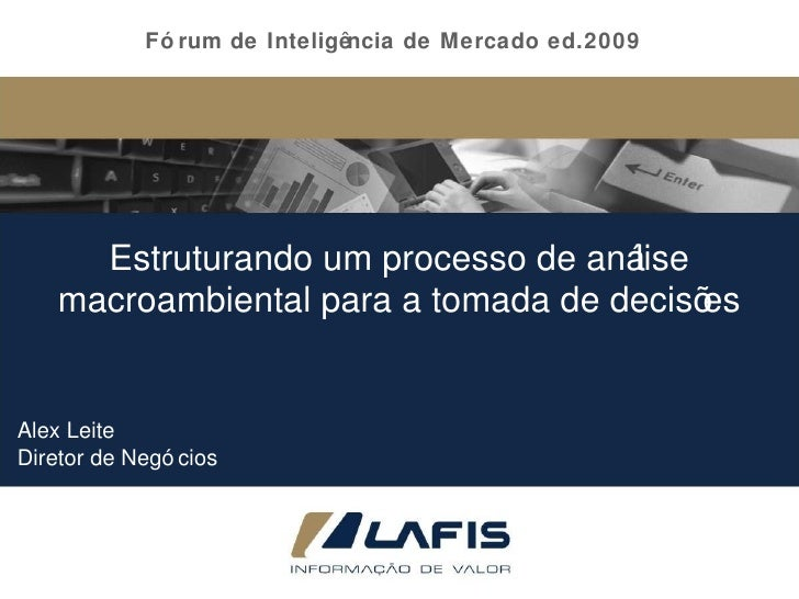 Estruturando um processo de análise macroambiental para a tomada de decisões Fórum de Inteligência de Mercado ed.2009 Alex...
