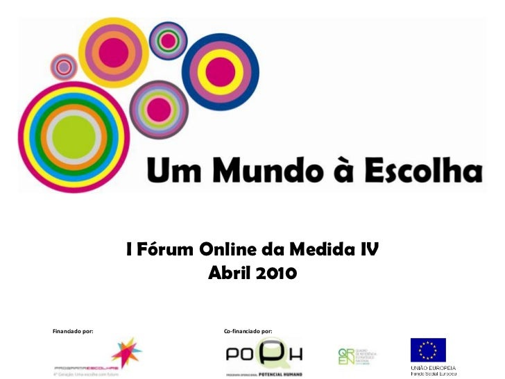 I Fórum Online da Medida IV<br />Abril 2010<br />Financiado por:<br />Co-financiado por:<br />