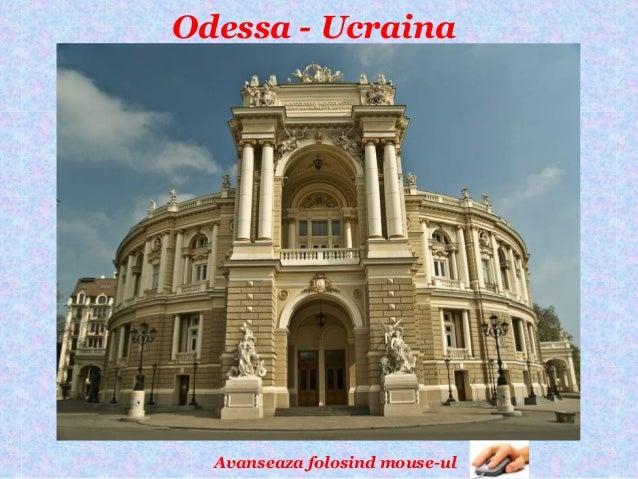 Odessa - Ucraina  Avanseaza folosind mouse-ul