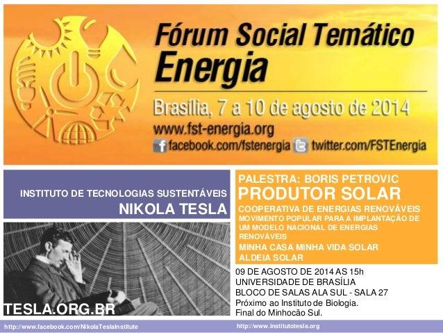 INSTITUTO DE TECNOLOGIAS SUSTENTÁVEIS  NIKOLA TESLA  PALESTRA: BORIS PETROVIC  PRODUTOR SOLAR  COOPERATIVA DE ENERGIAS REN...