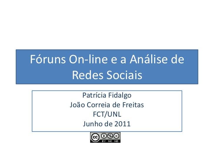 Fóruns On-line e a Análise de Redes Sociais<br />Patrícia Fidalgo<br />João Correia de Freitas<br />FCT/UNL<br />Junho de ...