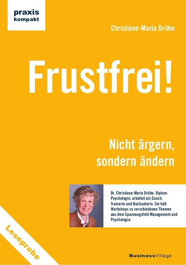 Nicht ärgern,sondern ändernFrustfrei!Christiane-Maria DrüheBusinessVillagepraxiskompaktDr. Christiane-Maria Drühe, Diplom-...