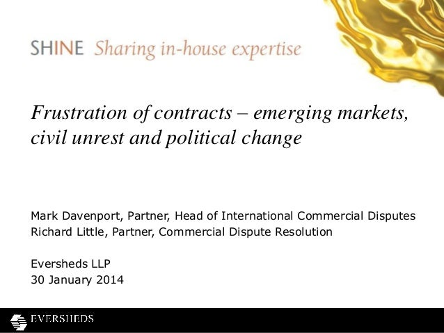 Frustration of contracts – emerging markets, civil unrest and political change  Mark Davenport, Partner, Head of Internati...