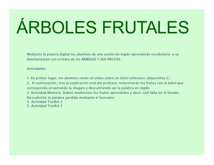 ÁRBOLES FRUTALES Mediante la pizarra digital los alumnos de una sesión de inglés aprenderán vocabulario y se familiarizará...