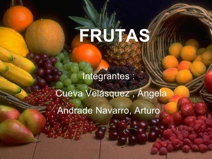 FRUTAS     Integrantes :Cueva Velásquez , ÁngelaAndrade Navarro, Arturo