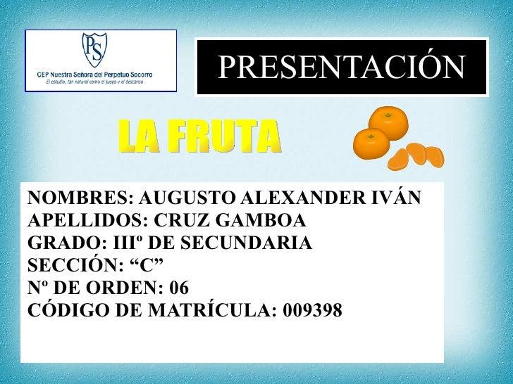 """NOMBRES: AUGUSTO ALEXANDER IVÁN  APELLIDOS: CRUZ GAMBOA GRADO: IIIº DE SECUNDARIA  SECCIÓN: """"C"""" Nº DE ORDEN: 06 CÓDIGO DE ..."""