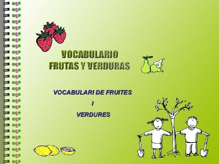 VOCABULARI DE FRUITES  I  VERDURES