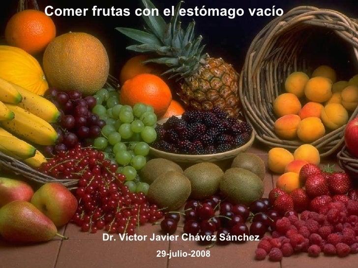 Comer frutas con el estómago vacío        Dr. Víctor Javier Chávez Sánchez                   29-julio-2008