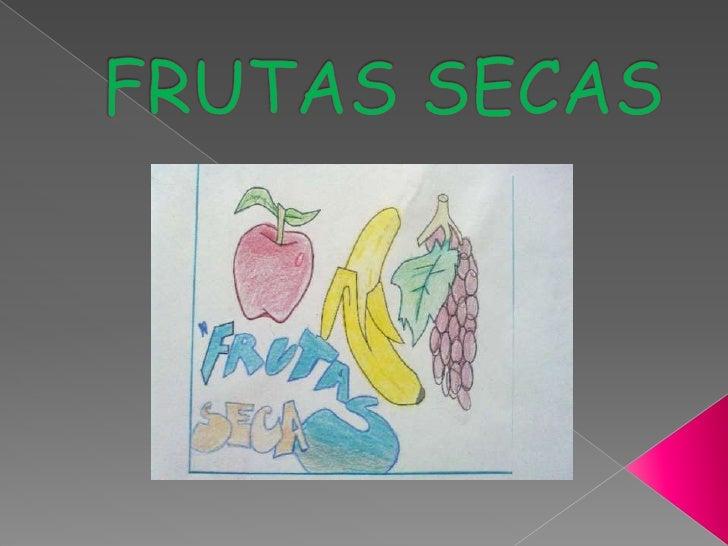    Los frutos secos son semillas cubiertas por una cáscara más o menos dura, según las especies.    Todas ellas se caract...