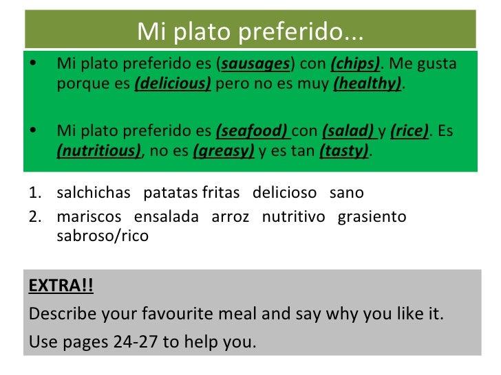 Mi plato preferido... <ul><li>Mi plato preferido es ( sausages ) con  (chips) . Me gusta porque es  (delicious)  pero no e...