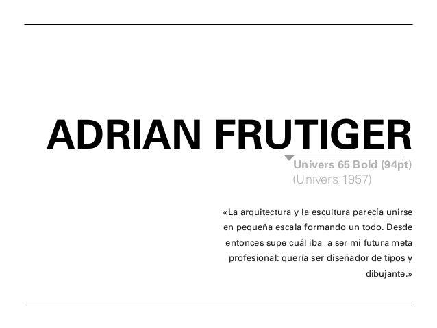 ADRIAN FRUTIGER Univers 65 Bold (94pt) (Univers 1957) «La arquitectura y la escultura parecía unirse en pequeña escala for...