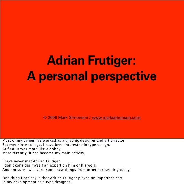 Adrian Frutiger:              A personal perspective                         © 2006 Mark Simonson / www.marksimonson.com  ...
