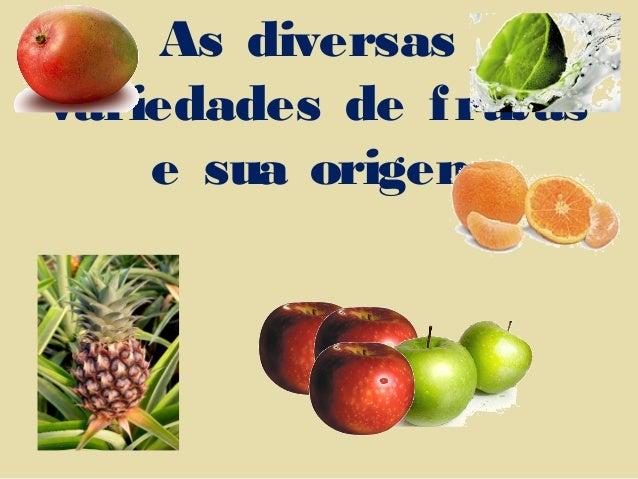 As diversas variedades de frutas e sua origem