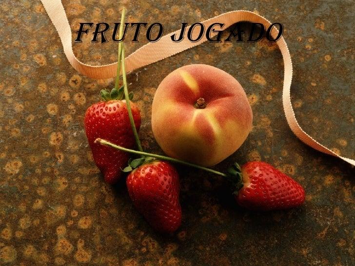 Fruto jogado
