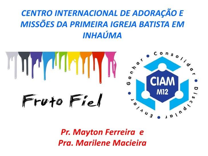 CENTRO INTERNACIONAL DE ADORAÇÃO EMISSÕES DA PRIMEIRA IGREJA BATISTA EM              INHAÚMA         Pr. Mayton Ferreira e...