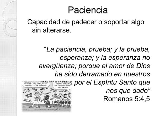 """Paciencia  Capacidad de padecer o soportar algo  sin alterarse.  """"La paciencia, prueba; y la prueba,  esperanza; y la espe..."""