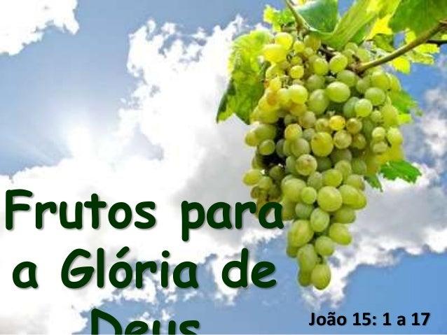 Frutos para a Glória de João 15: 1 a 17