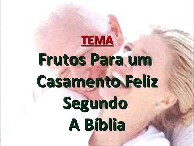 TEMATEMAFrutos Para umFrutos Para umCasamento FelizCasamento FelizSegundoSegundoA BíbliaA Bíblia