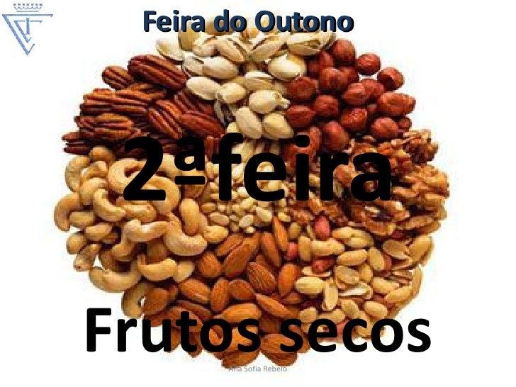Feira do Outono      2ªfeira Frutos secos         Ana Sofia Rebelo
