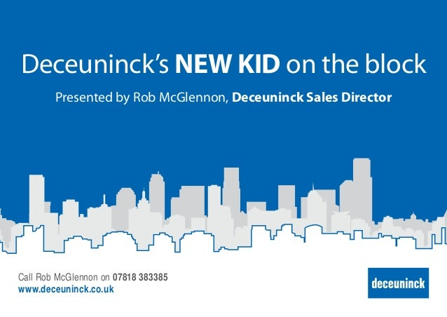 Deceuninck's NEW KID on the block Presented by Rob McGlennon, Deceuninck Sales Director Call Rob McGlennon on 07818 383385...