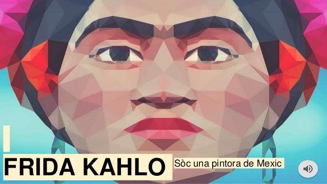 FRIDA KAHLO Sòc una pintora de Mexic