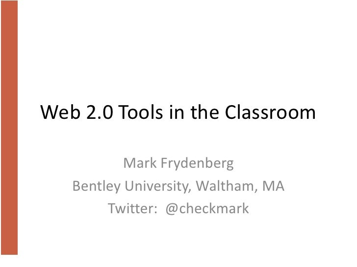 Web 2.0 Tools in the Classroom<br />Mark Frydenberg<br />Bentley University, Waltham, MA<br />Twitter:  @checkmark<br />