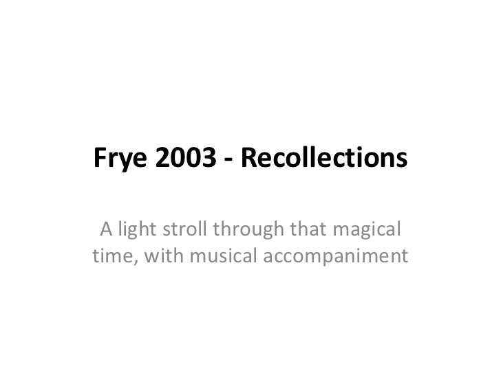 Frye 2003 - Recollections A light stroll through that magicaltime, with musical accompaniment