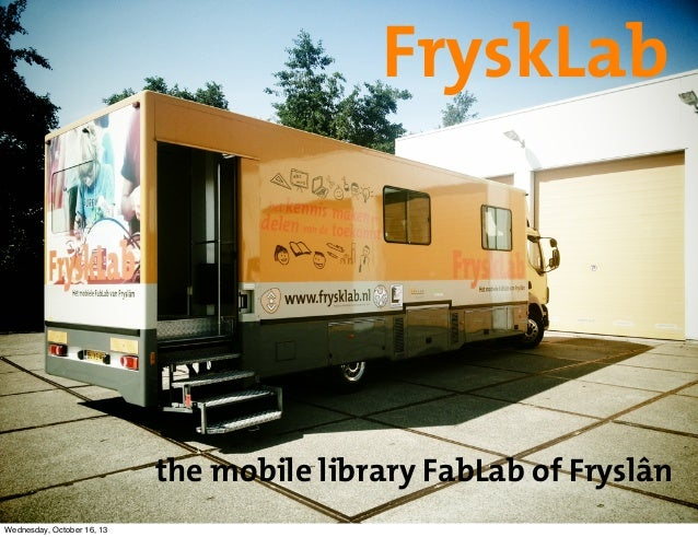FryskLab  the mobile library FabLab of Fryslân Wednesday, October 16, 13