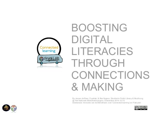 BOOSTING  DIGITAL  LITERACIES  THROUGH  CONNECTIONS  & MAKING  By Jeroen de Boer, Frysklab, & Åke Nygren, Stockholm Public...
