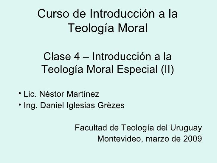 Curso de Introducción a la Teología Moral Clase 4 – Introducción a la Teología Moral Especial (II) <ul><li>Lic. Néstor Mar...