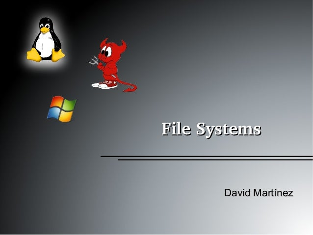 File SystemsFile Systems David MartínezDavid Martínez