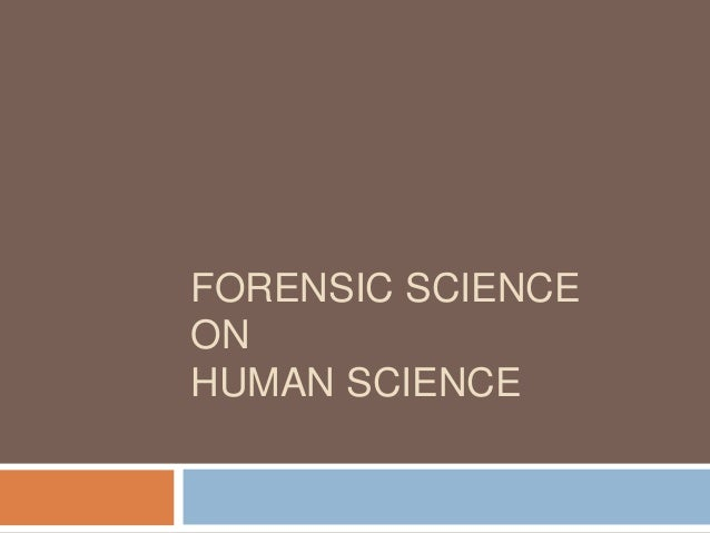FORENSIC SCIENCE ON HUMAN SCIENCE