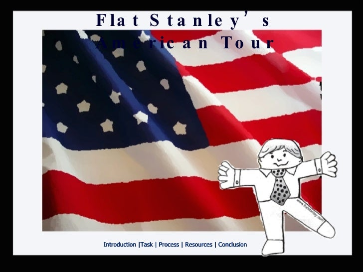 Flat Stanley's American Tour Introduction  | Task   |  Process  |  Resources  |  Conclusion
