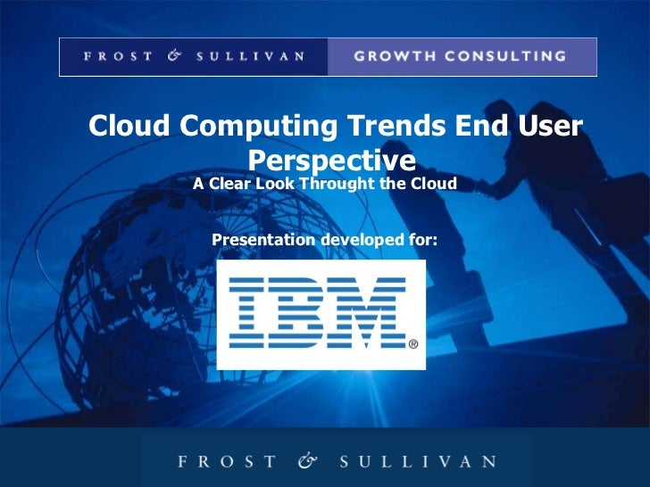Cloud Computing Trends End User Perspective  A Clear Look Throught the Cloud Presentation developed for: