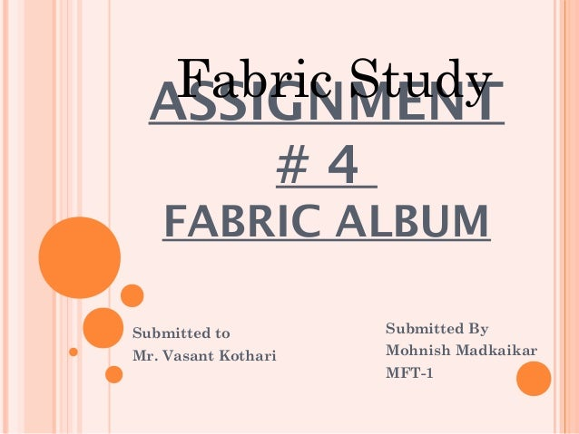 Fabric Study  ASSIGNMENT      #4   FABRIC ALBUMSubmitted to         Submitted ByMr. Vasant Kothari   Mohnish Madkaikar    ...