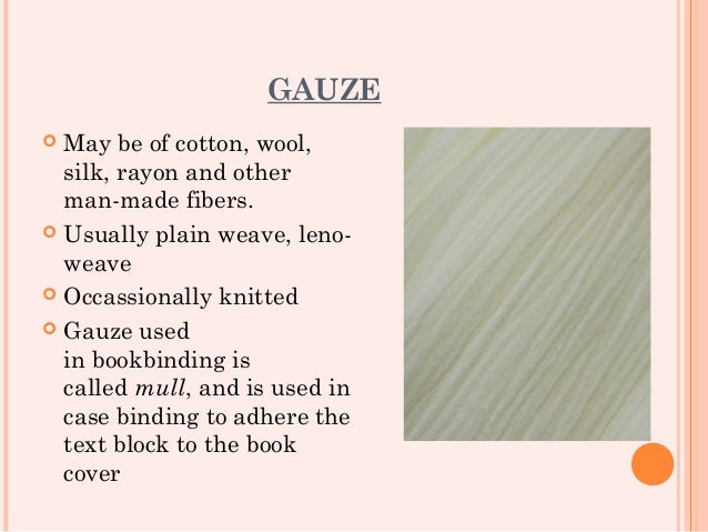 GAUZE May be of cotton, wool,  silk, rayon and other  man-made fibers. Usually plain weave, leno-  weave Occassionally ...
