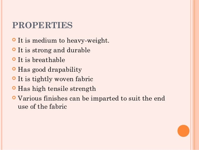 PROPERTIES It is medium to heavy-weight. It is strong and durable It is breathable Has good drapability It is tightly...