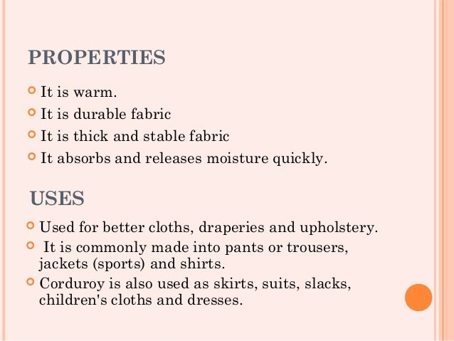 PROPERTIES It is warm. It is durable fabric It is thick and stable fabric It absorbs and releases moisture quickly.USE...
