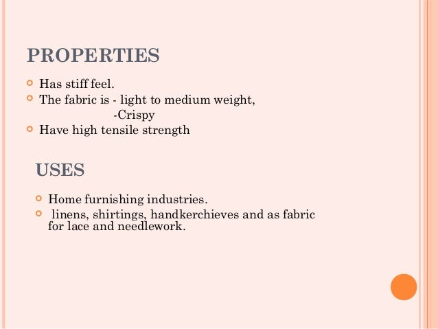PROPERTIES   Has stiff feel.   The fabric is - light to medium weight,                   -Crispy   Have high tensile st...