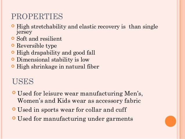 PROPERTIES   High stretchability and elastic recovery is than single    jersey   Soft and resilient   Reversible type ...