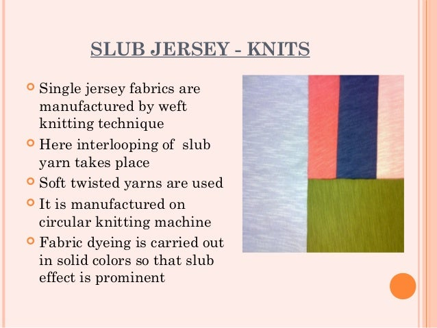 SLUB JERSEY - KNITS Single jersey fabrics are  manufactured by weft  knitting technique Here interlooping of slub  yarn ...