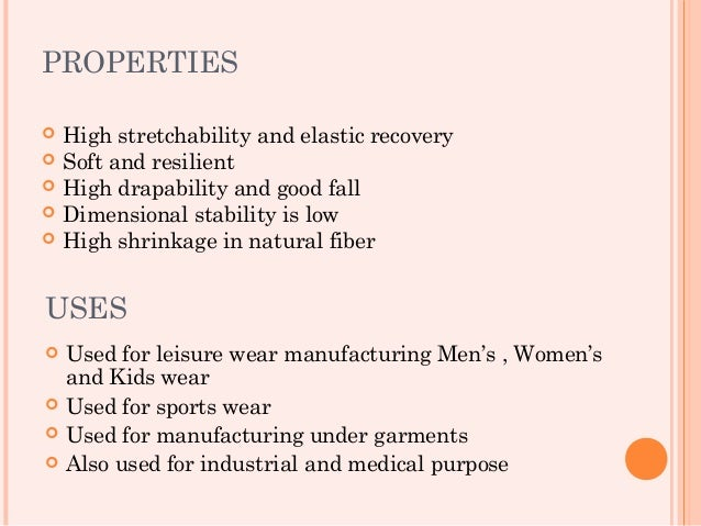 PROPERTIES   High stretchability and elastic recovery   Soft and resilient   High drapability and good fall   Dimensio...