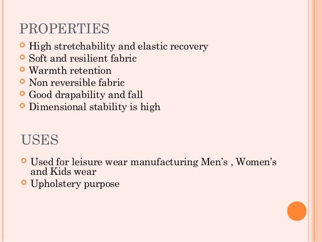 PROPERTIES   High stretchability and elastic recovery   Soft and resilient fabric   Warmth retention   Non reversible ...