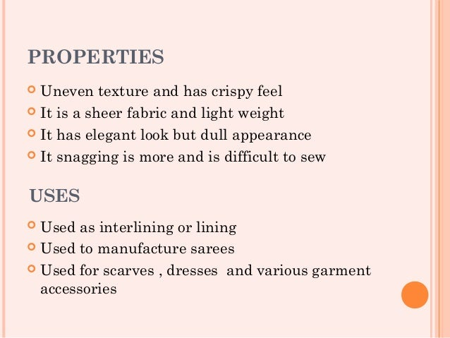 PROPERTIES Uneven texture and has crispy feel It is a sheerfabric and light weight It has elegant look but dull appear...