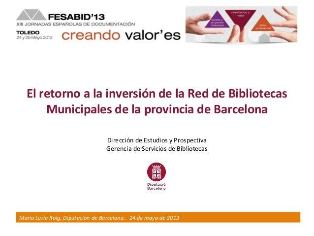 """1""""Título, Autor. 2x de mayo de 2013""""Maria Luria Roig, Diputación de Barcelona. 24 de mayo de 2013El retorno a la inversión..."""
