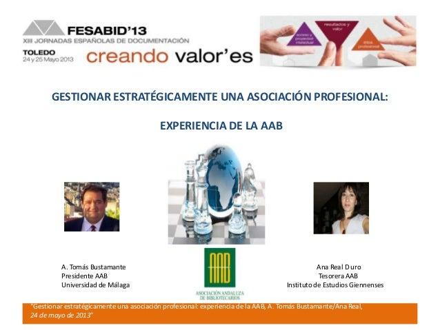 """A. Tomás Bustamante Ana Real D uroPresidente AAB Tesorera AABUniversidad de Málaga Instituto de Estudios Giennenses""""Gestio..."""